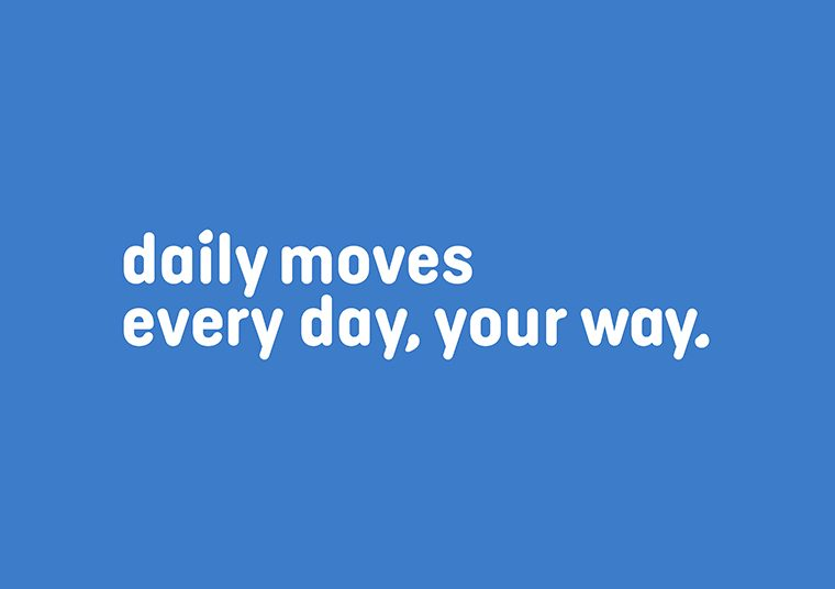 Daily moves. Every day, your way.